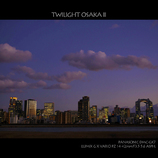 TWILIGHT OSAKA II